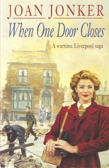 When One Door Closes - A heart-warming saga of love and friendship in a city ravaged by war (Eileen Gillmoss series, Book 1) ebook by Joan Jonker