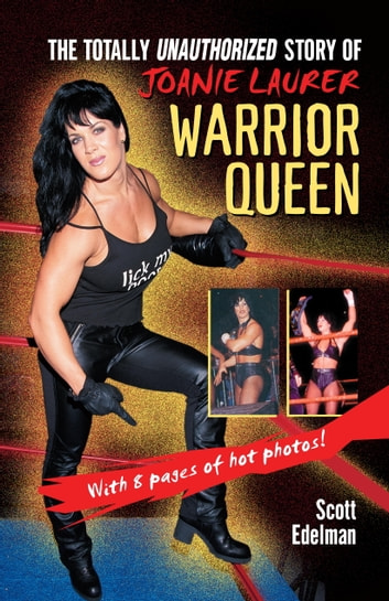 Warrior Queen - The Totally Unauthorized Story of Joanie Laurer eBook by Scott Edelman