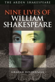 Nine Lives of William Shakespeare ebook by Professor Graham Holderness