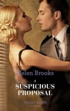 A Suspicious Proposal (Mills & Boon Modern) (Marry Me?, Book 1) ebook by Helen Brooks