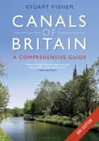 The Canals of Britain - The Comprehensive Guide ebook by Stuart Fisher
