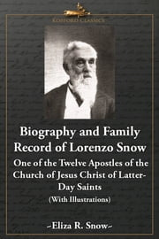 Biography and Family Record of Lorenzo Snow - One of the Twelve Apostles of the Church of Jesus Christ of Latter-Day Saints (With Illustrations) ebook by Eliza R. Snow