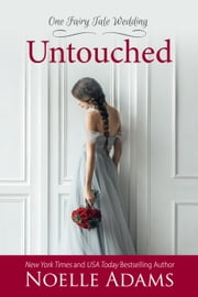 Untouched - One Fairy Tale Wedding, #2 ebook by Noelle Adams