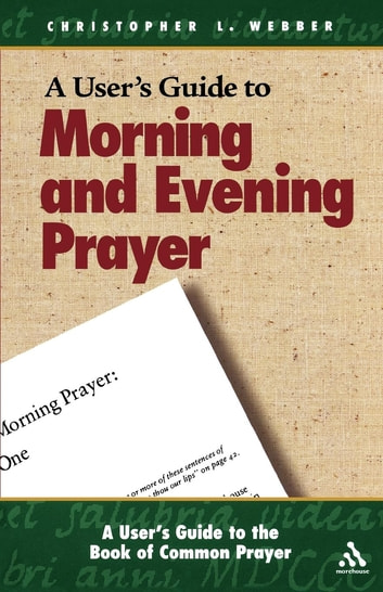 A User's Guide to Morning and Evening Prayer ebook by Christopher L. Webber