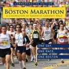 The Boston Marathon - A Celebration of the World's Premier Race ebook by Tom Derderian, Bill Rodgers