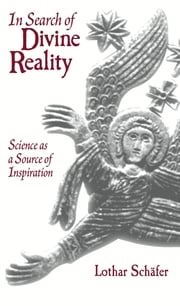 In Search of Divine Reality - Science as a Source of Inspiration ebook by Lothar Schäfer