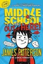 Middle School: Get Me out of Here! ebook by James Patterson, Chris Tebbetts, Laura Park
