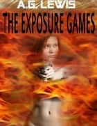 The Exposure Games ebook by A. G. Lewis