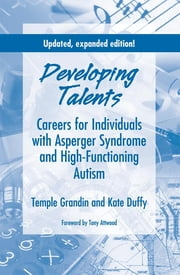 Developing Talents - Careers for Individuals with Asperger Syndrome and High-Functioning Autism ebook by Temple Grandin Ph.D.,Kate Duffy M.S.