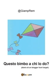 Questo bimbo a chi lo do? ebook by @GiampRem