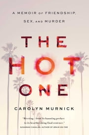 The Hot One - A Memoir of Friendship, Sex, and Murder ebook by Carolyn Murnick