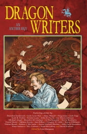 Dragon Writers - An Anthology ebook by Lisa Mangum, James A. Owen, Jody Lynn Nye,...