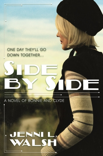 Side by Side - A Novel of Bonnie and Clyde ebook by Jenni L. Walsh