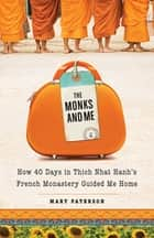 The Monks and Me - How 40 Days at Thich Nhat Hanh's French Monastery Guided Me Home ebook by Mary Paterson