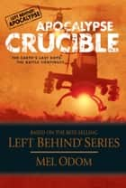 Apocalypse Crucible - The Earth's Last Days: The Battle Continues ebook by Mel Odom
