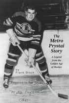 The Metro Prystai Story - A Legend from the Golden Age of Hockey ebook by Frank Block