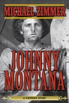 Johnny Montana - A Western Story ebook by Michael Zimmer