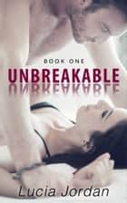 Unbreakable ebook by Lucia Jordan