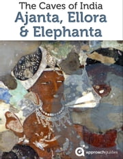 The Caves of India: Ajanta, Ellora, and Elephanta ebook by Approach Guides,David Raezer,Jennifer Raezer
