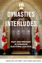 Dynasties and Interludes ebook by Lawrence LeDuc,Jon H. Pammett,Judith I. McKenzie,André Turcotte