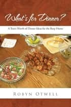 What's for Dinner? ebook by Robyn Otwell