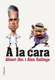 A la cara - Retrats que ens retraten ebook by Albert Om,Alex Gallego Bruguera