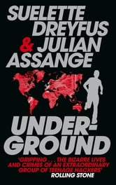 Underground: Tales of Hacking, Madness and Obsession on the Electronic Frontier - Tales of Hacking, Madness and Obsession on the Electronic Frontier ebook by Suelette Dreyfus,Julian Assange