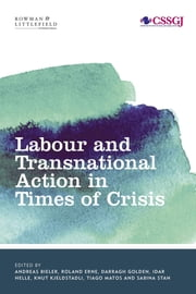 Labour and Transnational Action in Times of Crisis ebook by Andreas Bieler, Roland Erne, Darragh Golden,...