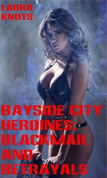 Bayside City: Blackmail and Betrayals ebook by Laura Knots