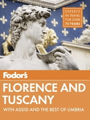 Fodor's Florence & Tuscany - with Assisi and the Best of Umbria ebook by Fodor's Travel Guides
