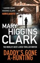 Daddy's Gone A-Hunting ebook by Mary Higgins Clark