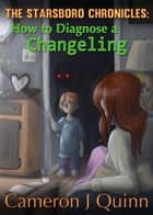 How to Diagnose a Changeling ebook by Cameron J Quinn
