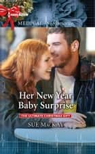 Her New Year Baby Surprise ebook by Sue MacKay
