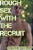Rough Sex with a Recruit ebook by Carrie Kelly