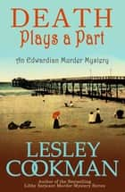 Death Plays a Part - The Alexandrians Series Book One ebook by Lesley Cookman