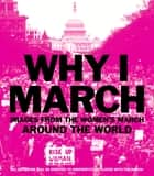 Why I March - Images from The Women's March Around the World ebook by Abrams Books