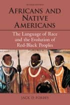 Africans and Native Americans - The Language of Race and the Evolution of Red-Black Peoples ebook by Jack D. Forbes