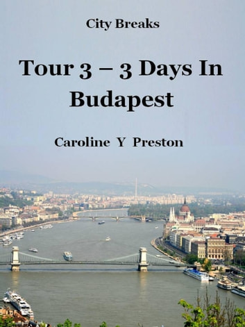 City Breaks: Tour 3 - 3 Days In Budapest ebook by Caroline  Y Preston