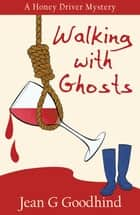 Walking with Ghosts - A Honey Driver Murder Mystery ebook by Jean G. Goodhind