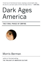 Dark Ages America: The Final Phase of Empire ebook by Morris Berman