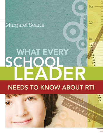 What Every School Leader Needs to Know About RTI ebook by Margaret Searle
