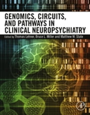 Genomics, Circuits, and Pathways in Clinical Neuropsychiatry ebook by