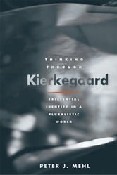 Thinking through Kierkegaard: Existential Identity in a Pluralistic World ebook by Peter J. Mehl