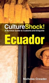 CultureShock! Ecuador - A Survival Guide to Customs and Etiquette ebook by Nicholas Crowder