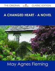 A Changed Heart - A Novel - The Original Classic Edition ebook by May Agnes Fleming