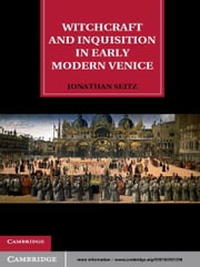 Witchcraft and Inquisition in Early Modern Venice ebook by Jonathan Seitz