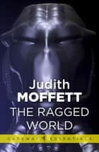 The Ragged World - Holy Ground Book 1 ebook by Judith Moffett