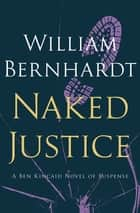 Naked Justice ebook by William Bernhardt