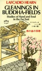 Gleanings in Buddha-Fields ebook by Lafcadio Hearn