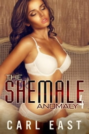 The Shemale Anomaly 4 ebook by Carl East